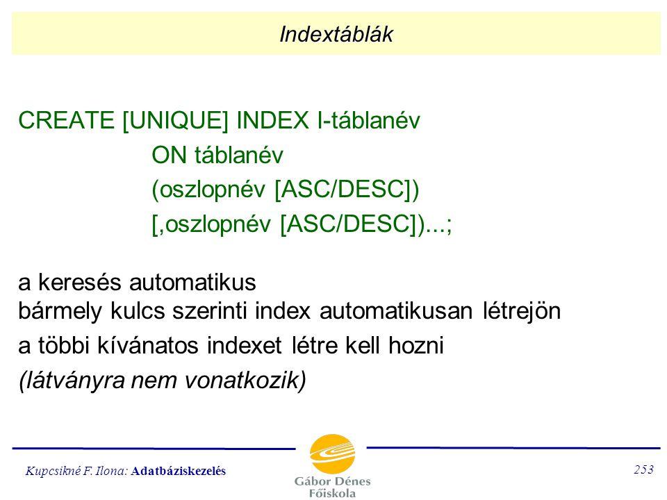 CREATE [UNIQUE] INDEX I-táblanév ON táblanév (oszlopnév [ASC/DESC])